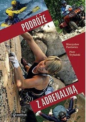 Podroze-z-adrenalina_Mieczyslaw-Pawlowicz-Piotr-Trybalskiimages_big15978-83-245-1513-41[1]